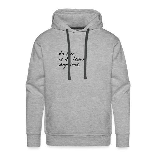 to live is to learn. anytime. - Männer Premium Hoodie