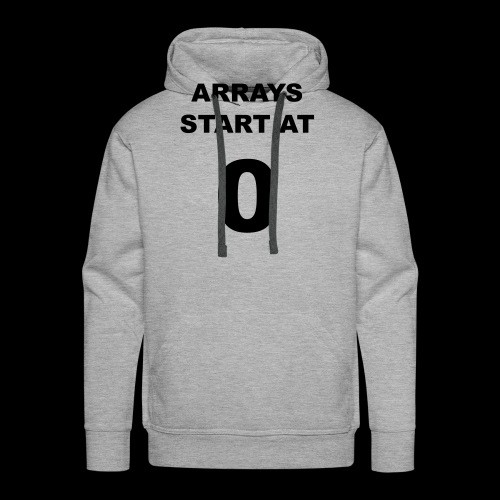 Arrays start at 0 - Men's Premium Hoodie