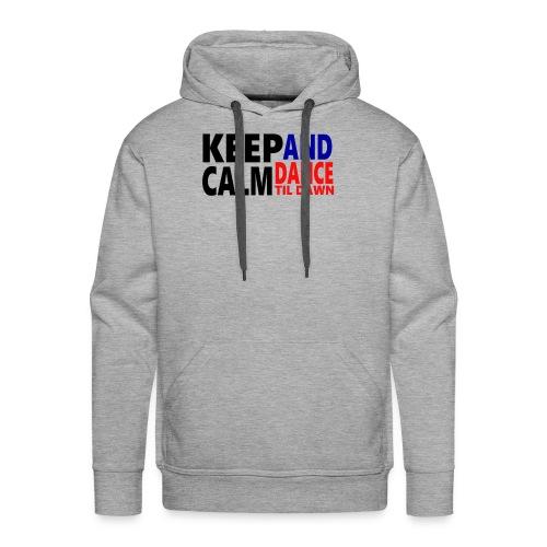 Keep Calm and Dance Til Dawn - Men's Premium Hoodie