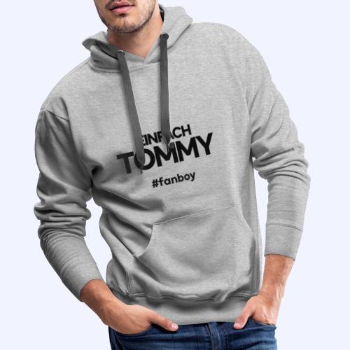 Einfach Tommy / #fanboy / Black Font - Männer Premium Hoodie