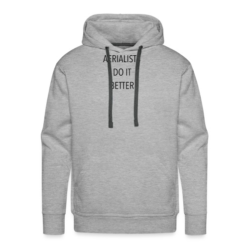 Aerialists do it better - Sudadera con capucha premium para hombre