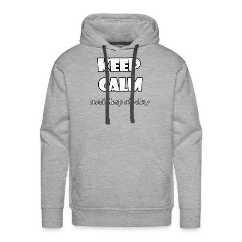 Keep Calm and sleep all day - Sudadera con capucha premium para hombre
