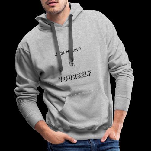 Just Believe in YOURSELF - Sweat-shirt à capuche Premium pour hommes