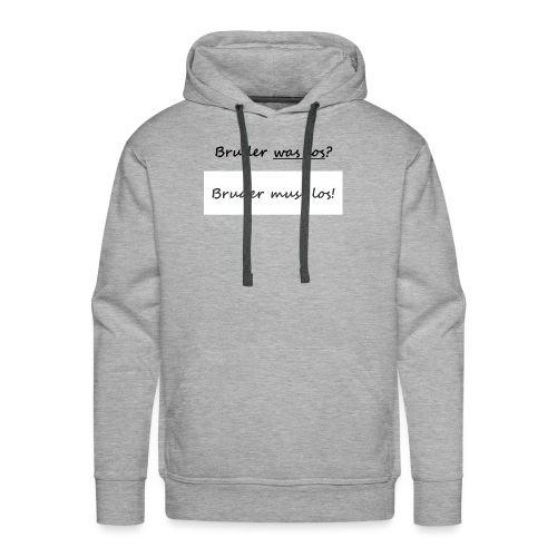 Bruder muss los T-Shirt: Bruder was los? - Männer Premium Hoodie