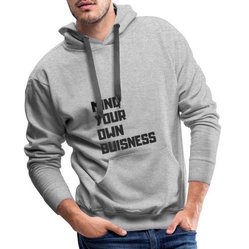 MIND YOUR OWN BUSISNESS - Sweat-shirt à capuche Premium pour hommes