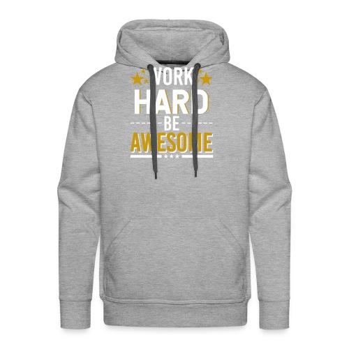 WORK HARD BE AWESOME - Männer Premium Hoodie