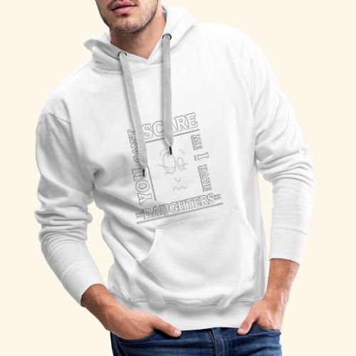 You can't scare me I have Daughters - Männer Premium Hoodie