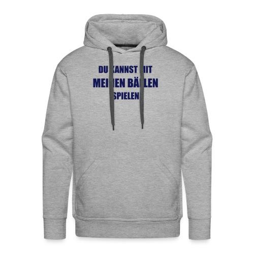 Design DU KANNST MIT MEINEN BÄLLEN SPIELEN - Männer Premium Hoodie