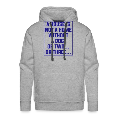 A House in not a home without a Dog - Men's Premium Hoodie