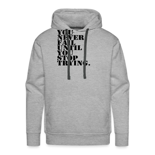 You never fail until you stop trying shirt - Miesten premium-huppari