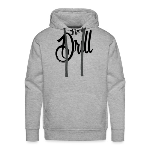 In for the Drill - Männer Premium Hoodie