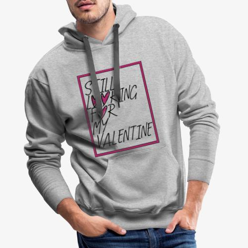 Still looking for my Valenine - Valentinstag - Männer Premium Hoodie