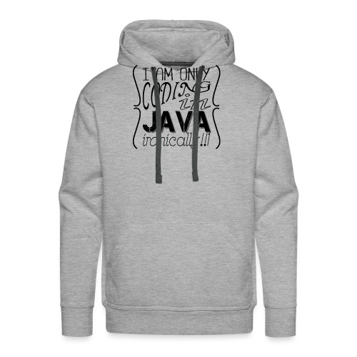 I am only coding in Java ironically!!1 - Men's Premium Hoodie