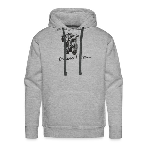 Because I know - Men's Premium Hoodie