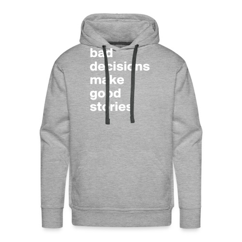 bad decisions make good stories - Men's Premium Hoodie