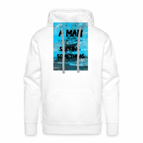 A man is not old as long as he is seeking somethin - Sweat-shirt à capuche Premium pour hommes