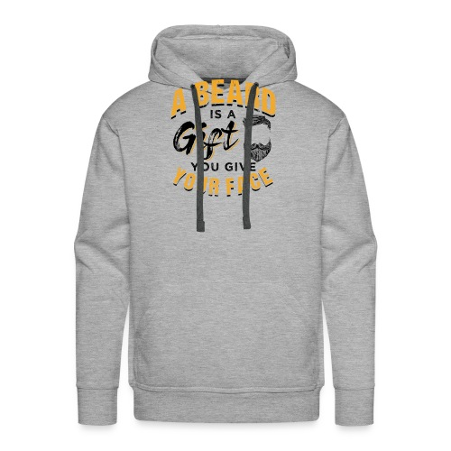 A Beard Is A Gift You Give Your Face - Männer Premium Hoodie