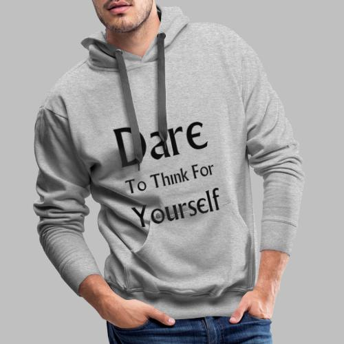 Dare To Think For Yourself - Men's Premium Hoodie