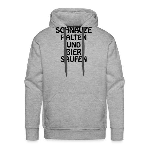 Schnauze halten und Bier saufen - Männer Premium Hoodie