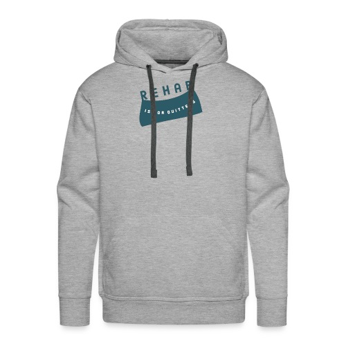 Rehab is for quitters - Men's Premium Hoodie