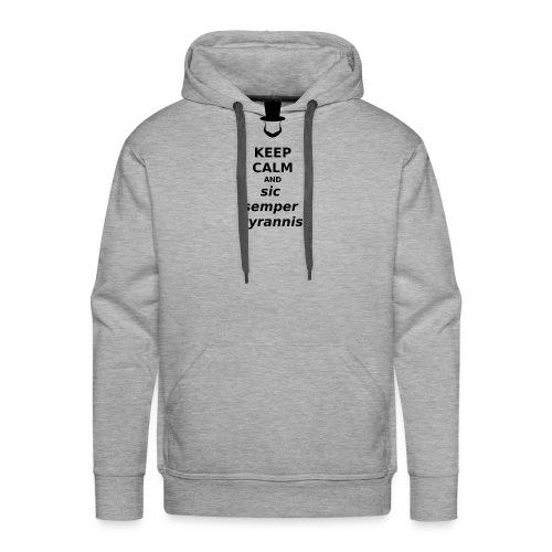 Keep Calm and Sic Semper Tyrannis (black) - Men's Premium Hoodie