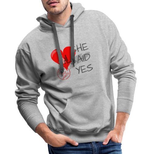 She said Yes - verlobung - Männer Premium Hoodie