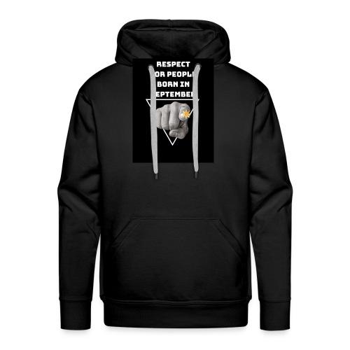 RESPECT FOR PEOPLE BORN IN SEPTEMBER - Sweat-shirt à capuche Premium pour hommes