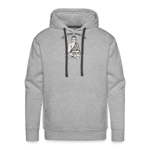 Let that sh*t go! - Men's Premium Hoodie