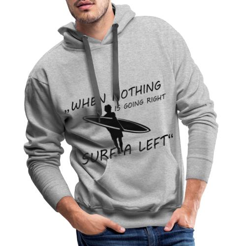 When nothing is going right - surf a left - Männer Premium Hoodie