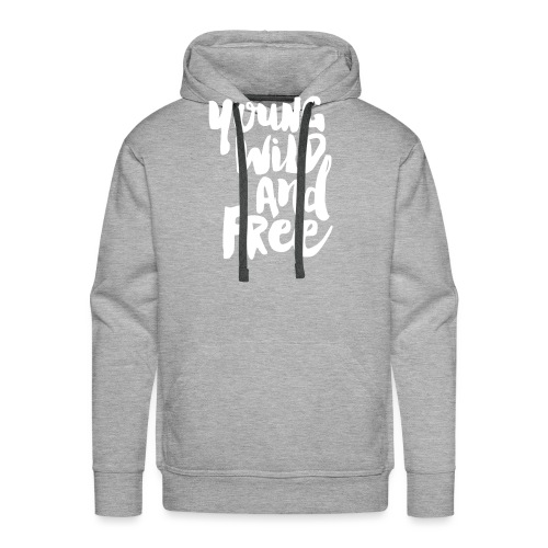 Young wild and free - Männer Premium Hoodie
