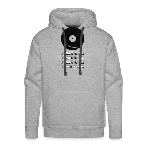 I want it all - Men's Premium Hoodie
