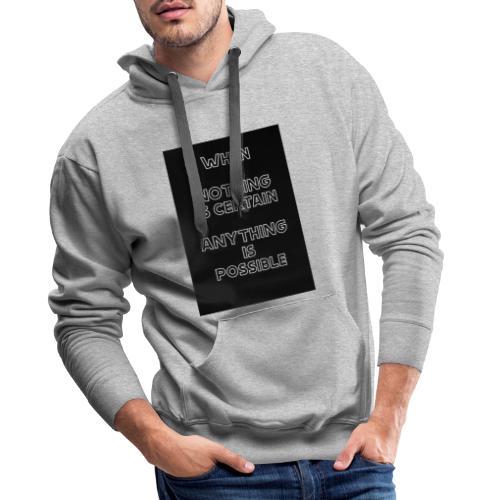 Nothing is certain - Men's Premium Hoodie