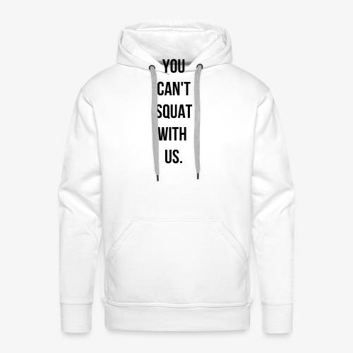 You can't squat with us. - Sweat-shirt à capuche Premium pour hommes