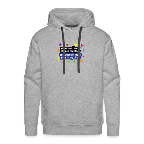 ye we can throw shapes together - Men's Premium Hoodie
