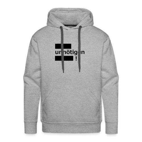 Unnoetigen - Männer Premium Hoodie