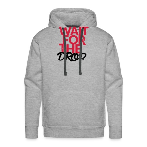 Wait for the Drop - Party - Männer Premium Hoodie