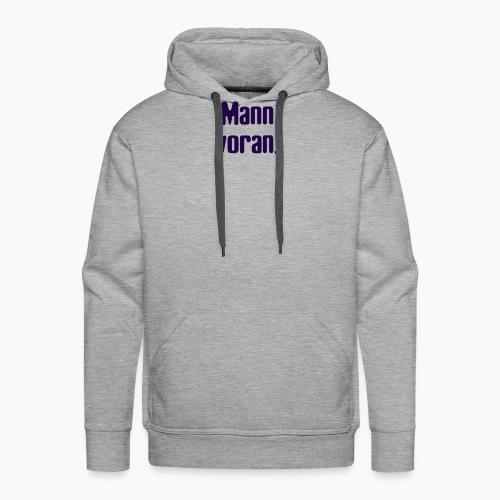 Mann Voran. - Männer Premium Hoodie