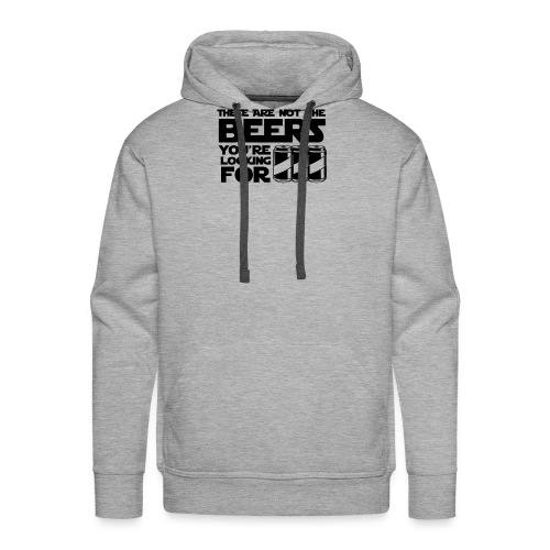 These are not the beers you're looking for! Parody - Men's Premium Hoodie
