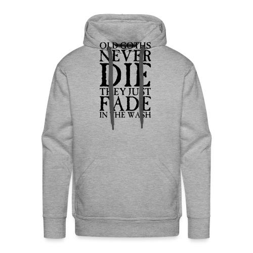 Old Goths Never Die... - Men's Premium Hoodie