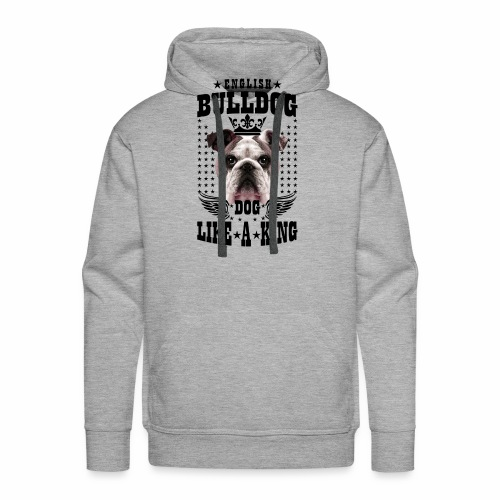 19 English Bulldog like a King Boss Bully Fun - Männer Premium Hoodie