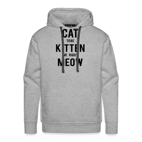 CAT to be KITTEN me - Männer Premium Hoodie