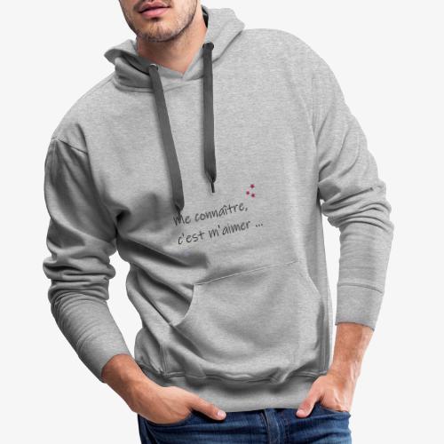 me connaitre c est m aimer - Sweat-shirt à capuche Premium pour hommes