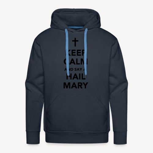 KEEP CALM.....HAIL MARY - Men's Premium Hoodie
