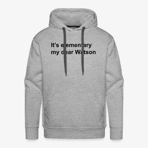 It's elementary my dear Watson - Sherlock Holmes - Men's Premium Hoodie