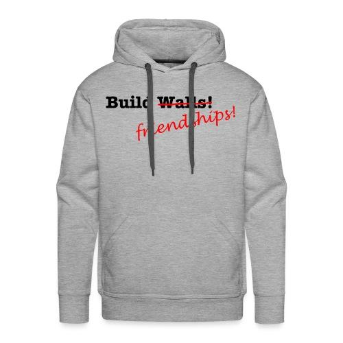 Build Friendships, not walls! - Men's Premium Hoodie