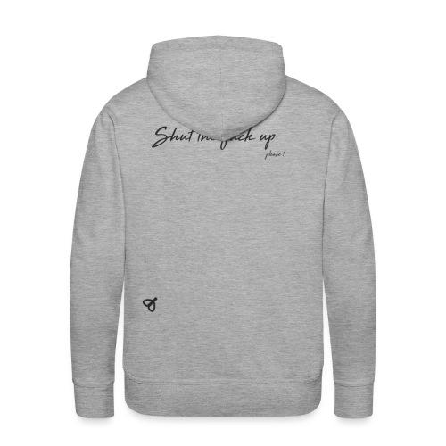 Shut the fuck up, please - Sweat-shirt à capuche Premium pour hommes