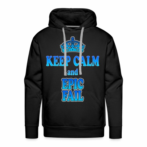 Keep Calm and... epic fail - Felpa con cappuccio premium da uomo