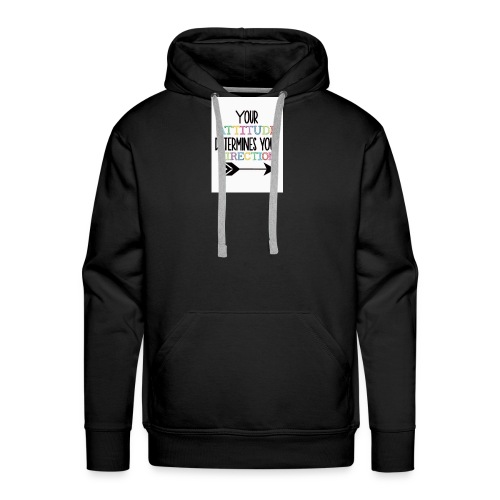 Yours Attitude Determines Your Direction - Men's Premium Hoodie