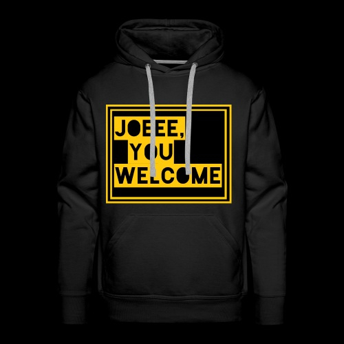 Joeee, you welcome - Mannen Premium hoodie
