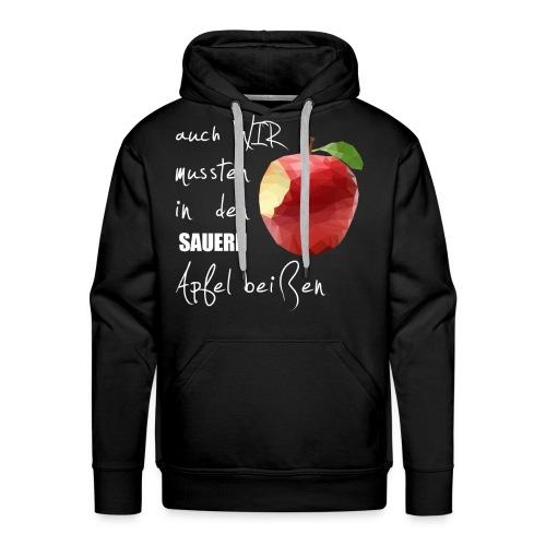 Auch wir mussten in den sauern Apfel beissen - Männer Premium Hoodie